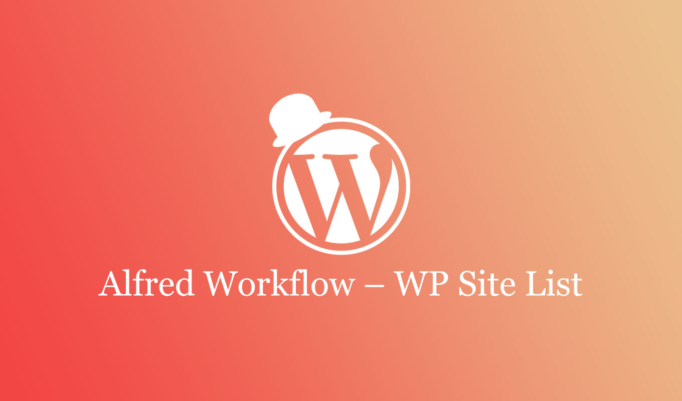 Alfred Workflow – WP Site List